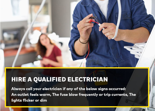 Hire a qualified electrician