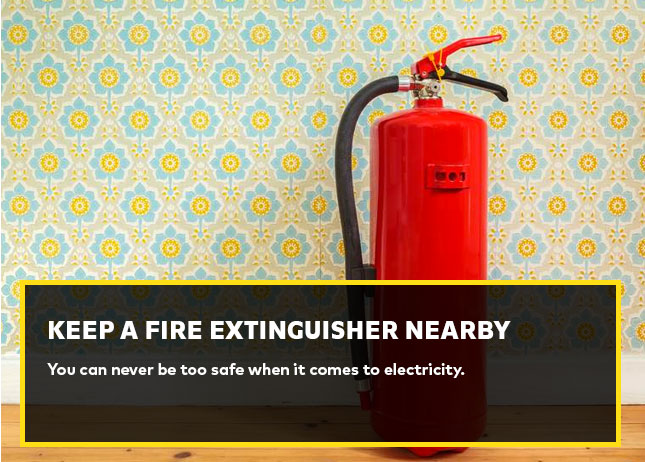 Keep a fire extinguisher nearby