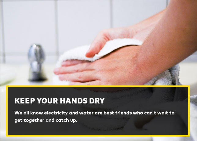 Keep your hands dry