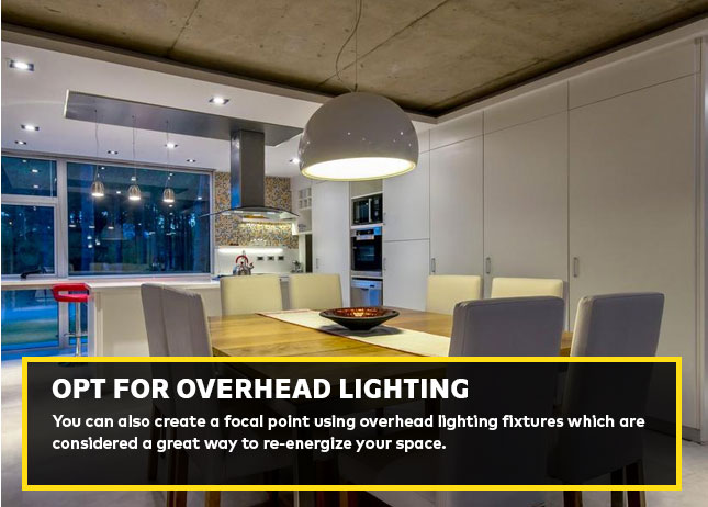 Opt for overhead lighting